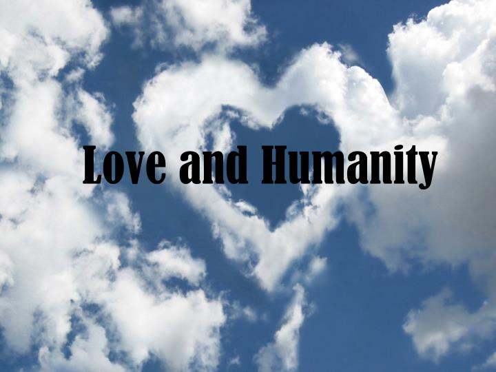 Love and humanity