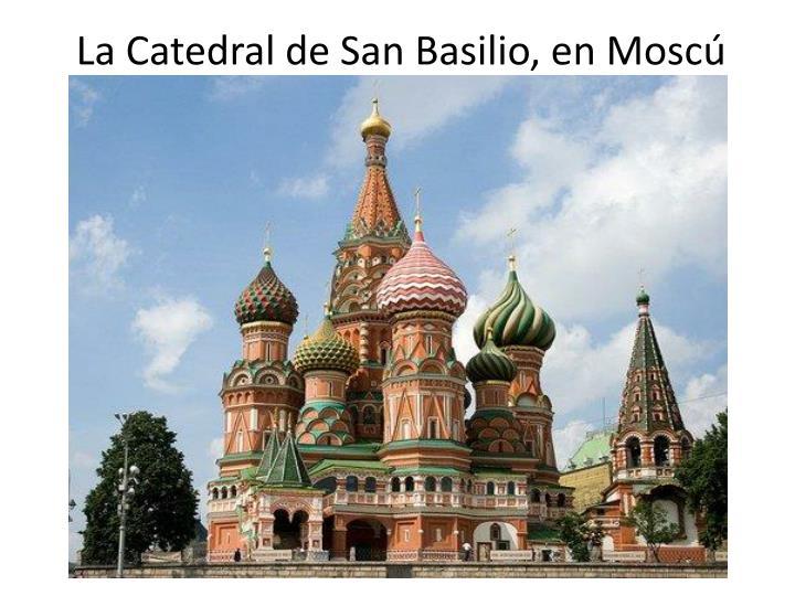 La Catedral de San Basilio, en Moscú