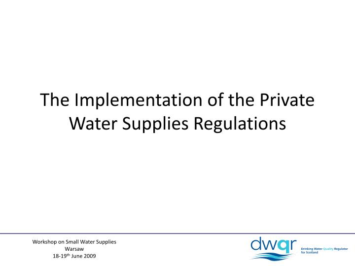 The Implementation of the Private Water Supplies Regulations