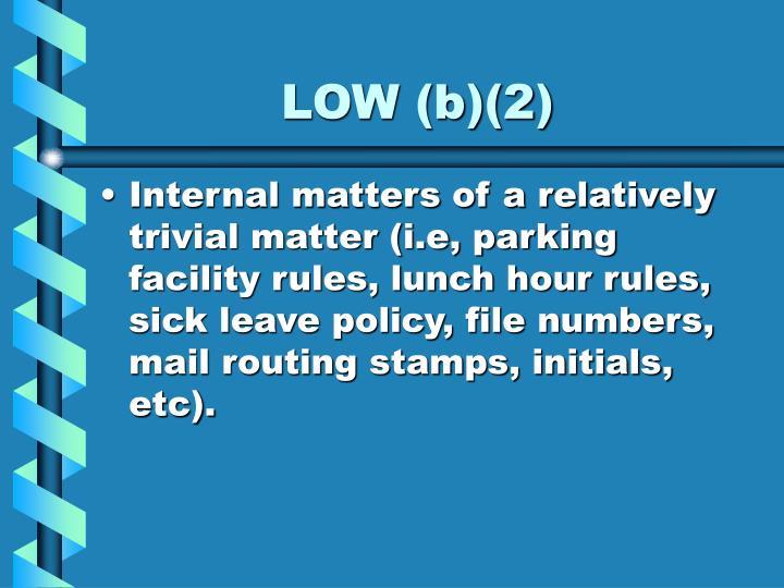 LOW (b)(2)