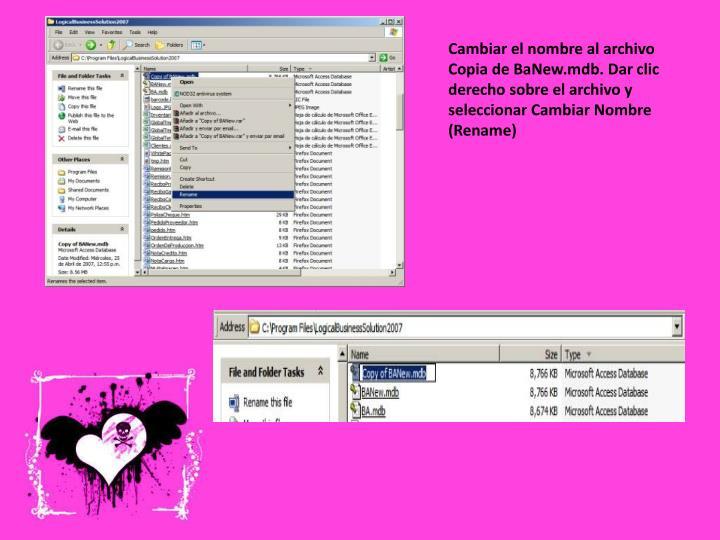 Cambiar el nombre al archivo Copia de BaNew.mdb. Dar clic derecho sobre el archivo y seleccionar Cambiar Nombre (Rename)