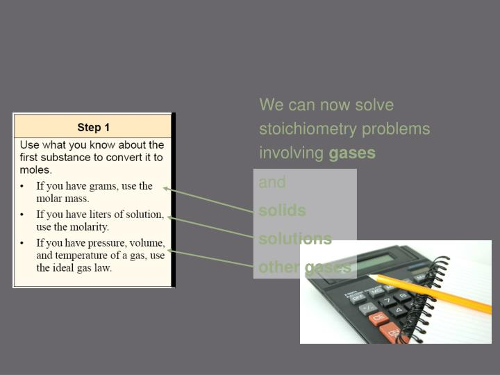 We can now solve stoichiometry problems involving