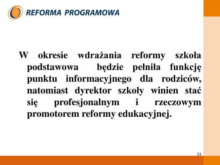 W okresie wdrażania reformy szkoła podstawowa  będzie pełniła funkcję punktu informacyjnego dla rodziców,                   natomiast dyrektor szkoły winien stać                            się