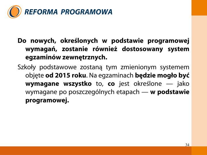 Do nowych, określonych w podstawie programowej wymagań, zostanie również dostosowany system egzaminów zewnętrznych.