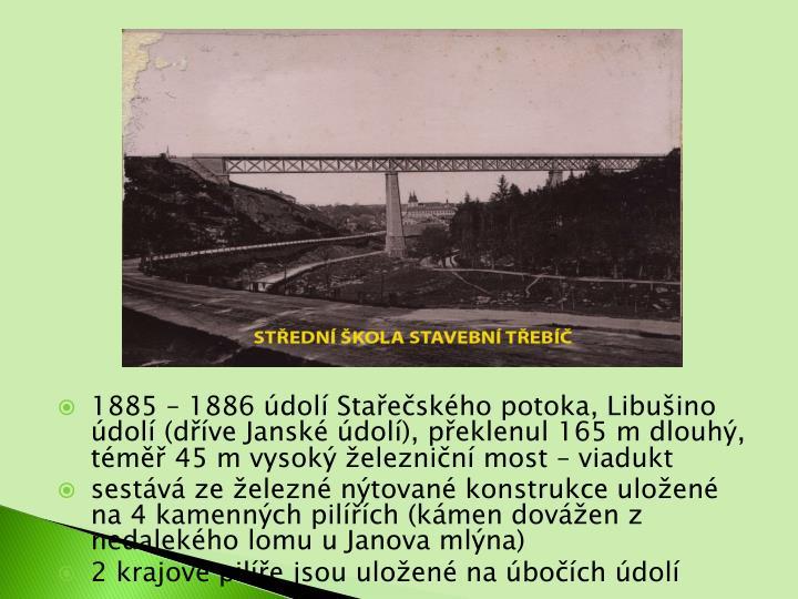 1885  1886 dol Staeskho potoka, Libuino dol (dve Jansk dol), peklenul 165 m dlouh, tm 45 m vysok eleznin most  viadukt