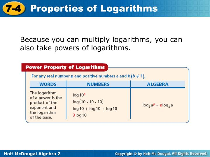 Because you can multiply logarithms, you can also take powers of logarithms.