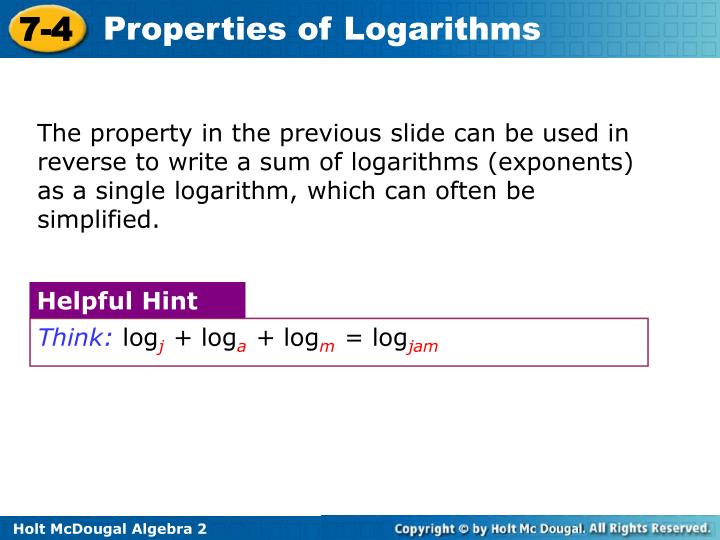 The property in the previous slide can be used in reverse to write a sum of logarithms (exponents) as a single logarithm, which can often be simplified.