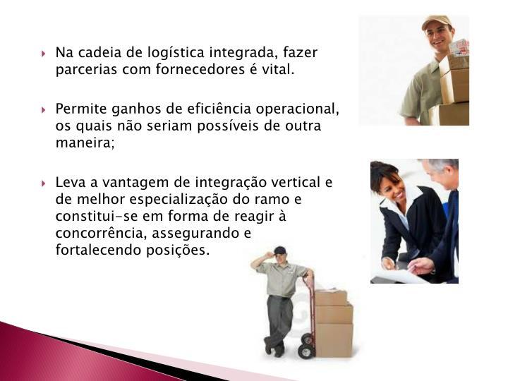 Na cadeia de logística integrada, fazer parcerias com fornecedores é vital.