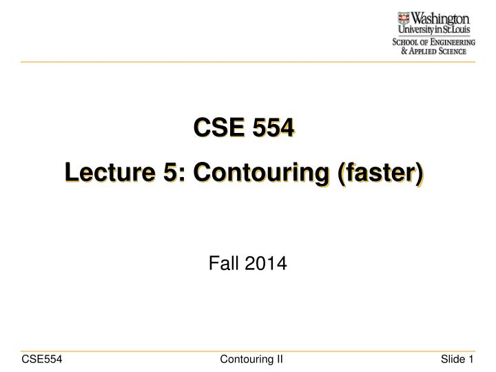 Cse 554 lecture 5 contouring faster