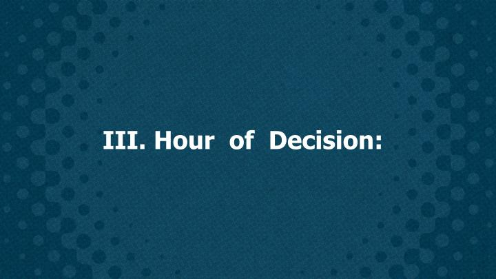 III. Hour  of  Decision: