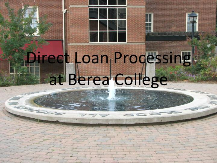 Direct loan processing at berea college