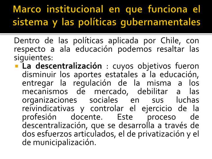 Marco institucional en que funciona el sistema y las políticas gubernamentales