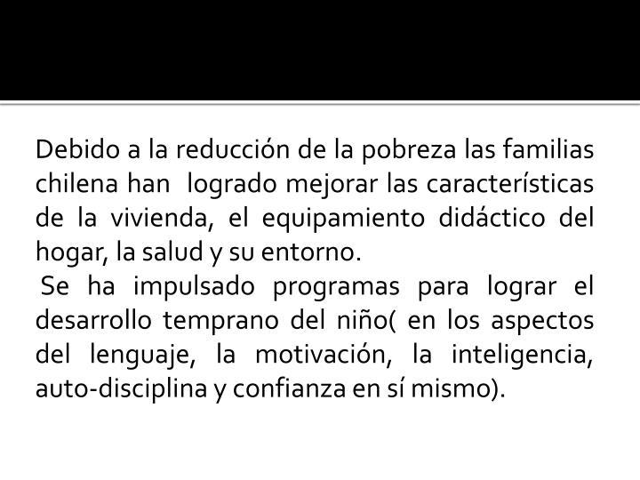Debido a la reducción de la pobreza las familias chilena han  logrado mejorar las características