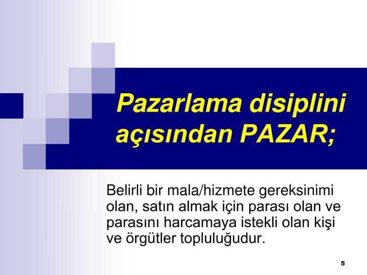 Pazarlama disiplini açısından PAZAR;