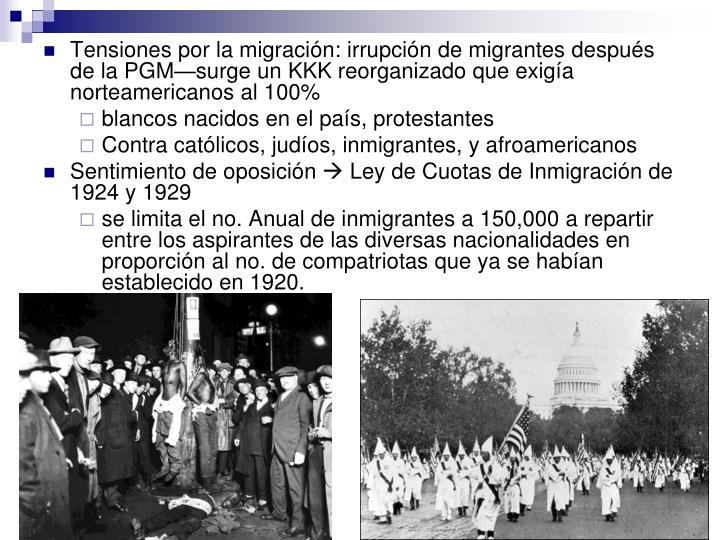 Tensiones por la migración: irrupción de migrantes después de la PGM—surge un KKK reorganizado que exigía norteamericanos al 100%