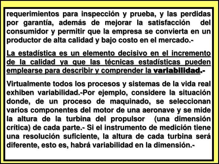 requerimientos para inspección y prueba, y las perdidas por garantía, además de mejorar la satisfacción  del consumidor y permitir que la empresa se convierta en un productor de alta calidad y bajo costo en el mercado.-