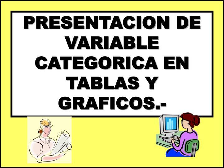 PRESENTACION DE VARIABLE CATEGORICA EN TABLAS Y GRAFICOS.-