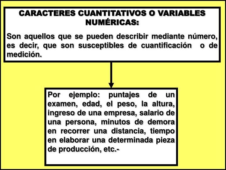CARACTERES CUANTITATIVOS O VARIABLES  NUMÉRICAS: