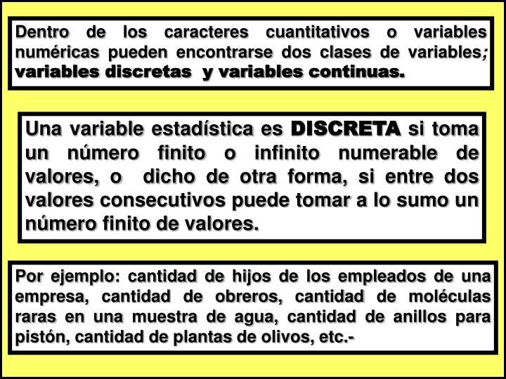 Dentro de los caracteres cuantitativos o variables numéricas pueden encontrarse dos clases de variables