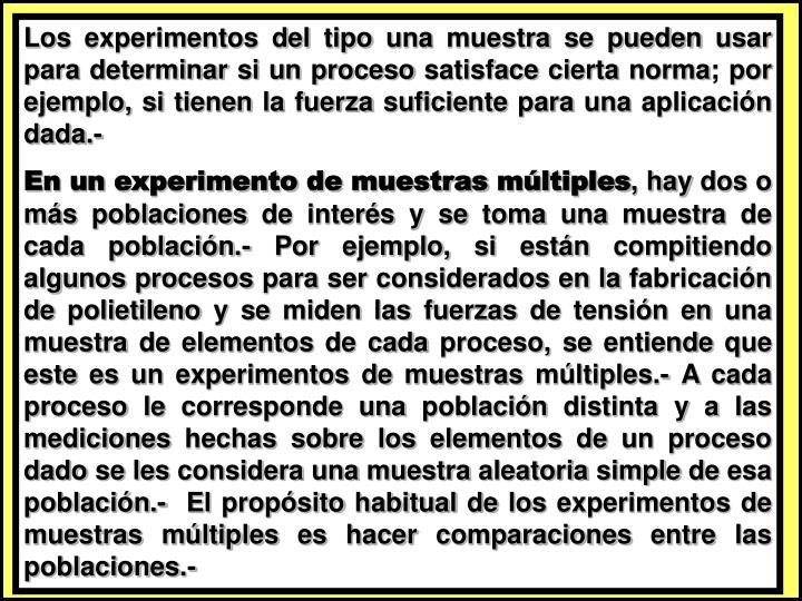 Los experimentos del tipo una muestra se pueden usar para determinar si un proceso satisface cierta norma; por ejemplo, si tienen la fuerza suficiente para una aplicación dada.-