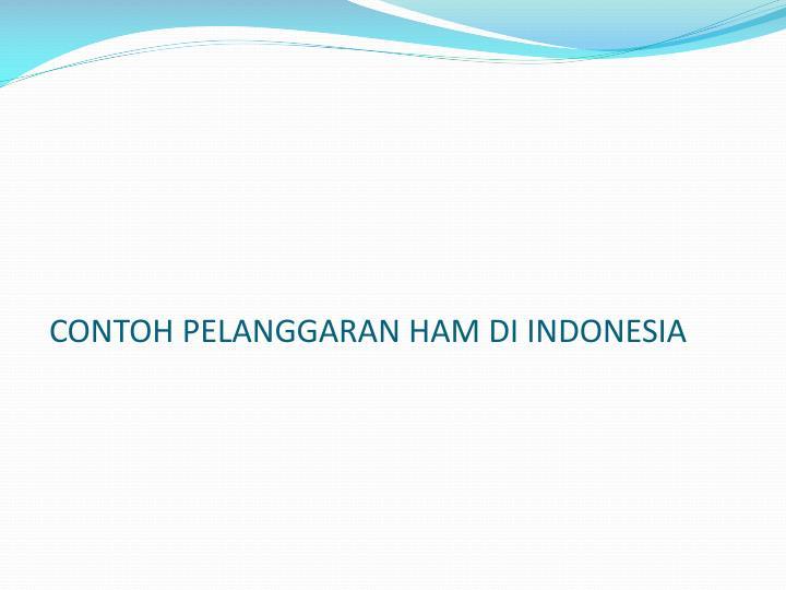CONTOH PELANGGARAN HAM DI INDONESIA