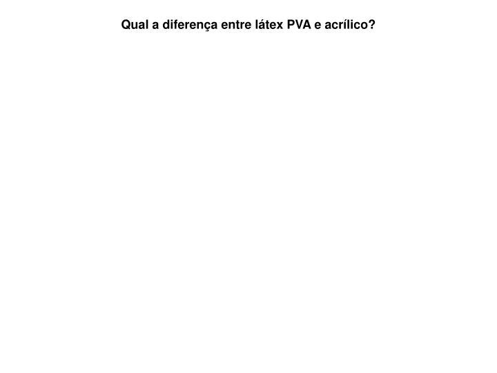 Qual a diferença entre látex PVA e acrílico?