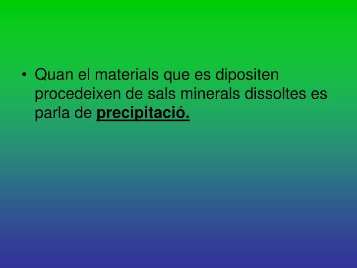 Quan el materials que es dipositen procedeixen de sals minerals dissoltes es parla de