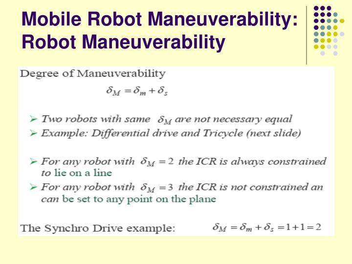 Mobile Robot Maneuverability: Robot Maneuverability