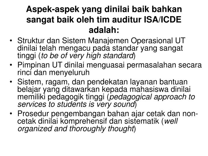 Aspek-aspek yang dinilai baik bahkan sangat baik oleh tim auditur ISA/ICDE adalah: