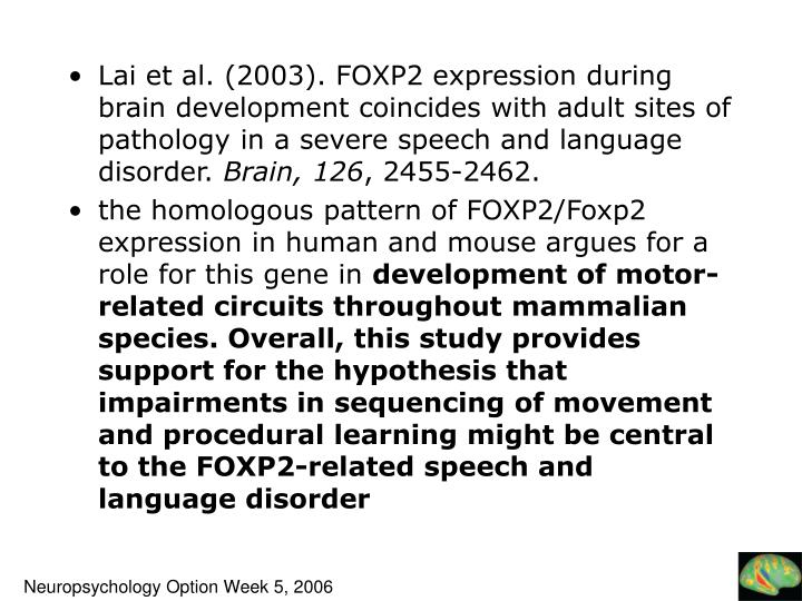 Lai et al. (2003). FOXP2 expression during brain development coincides with adult sites of pathology in a severe speech and language disorder.