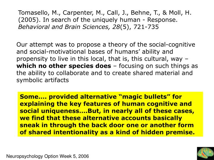 Tomasello, M., Carpenter, M., Call, J., Behne, T., & Moll, H. (2005). In search of the uniquely human - Response.