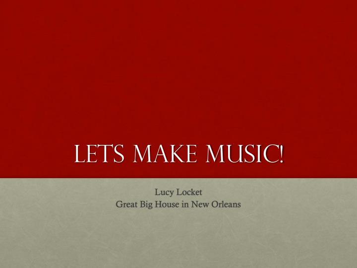 Lets make music!