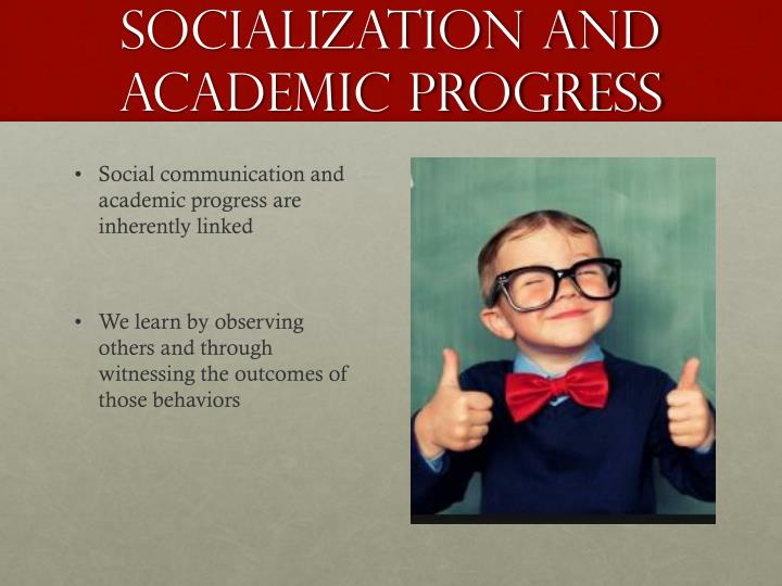 Socialization and Academic Progress