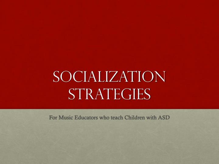 Socialization Strategies