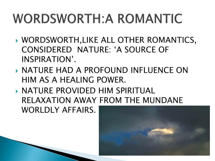 WORDSWORTH:A ROMANTIC