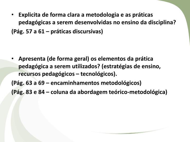 Explicita de forma clara a metodologia e as práticas pedagógicas a serem desenvolvidas no ensino da disciplina?