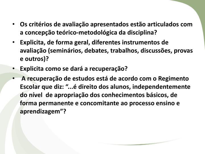 Os critérios de avaliação apresentados estão articulados com a concepção teórico-metodológica da disciplina?