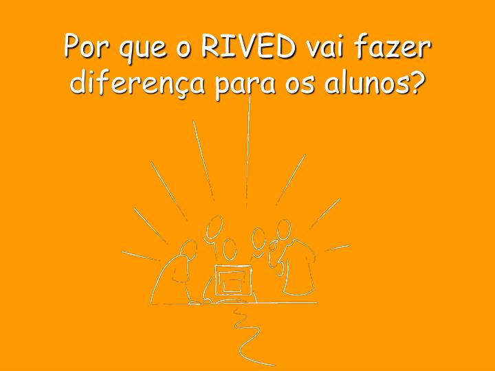 Por que o RIVED vai fazer diferença para os alunos?