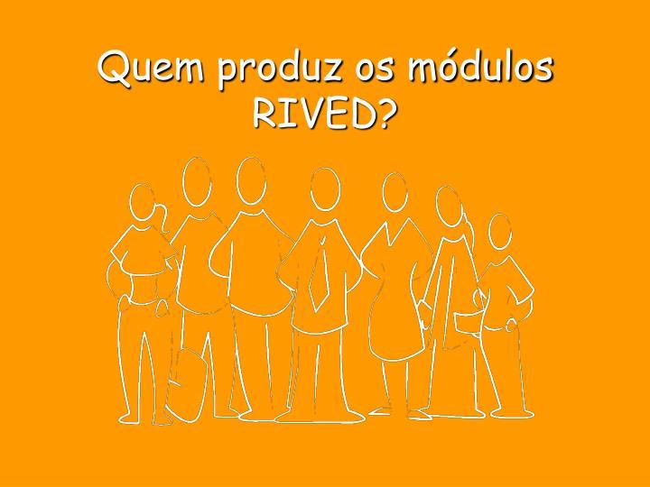Quem produz os módulos RIVED?