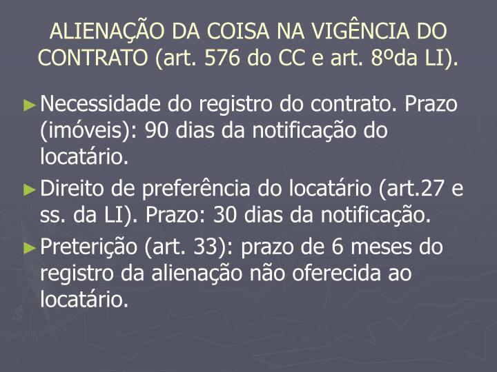ALIENAÇÃO DA COISA NA VIGÊNCIA DO CONTRATO (art. 576 do CC e art. 8ºda LI).