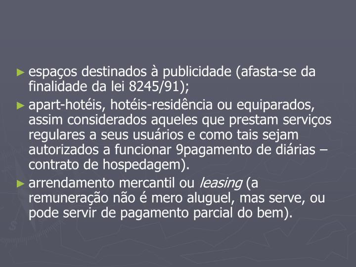 espaços destinados à publicidade (afasta-se da finalidade da lei 8245/91);