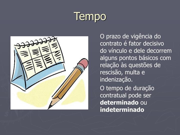 O prazo de vigência do contrato é fator decisivo do vínculo e dele decorrem alguns pontos básicos com relação às questões de rescisão, multa e indenização.