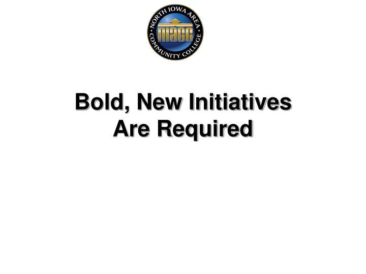 Bold, New Initiatives