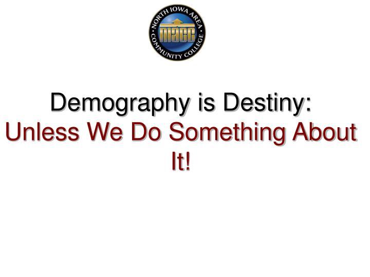 Demography is Destiny: