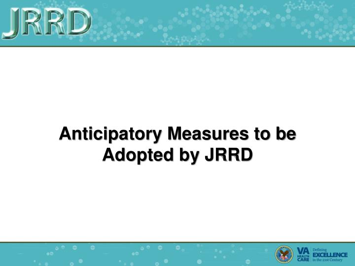 Anticipatory Measures to be Adopted by JRRD