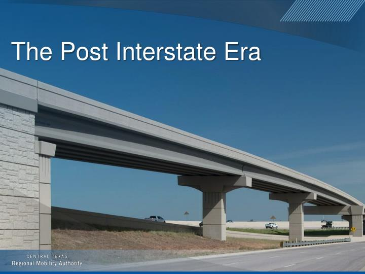 The Post Interstate Era
