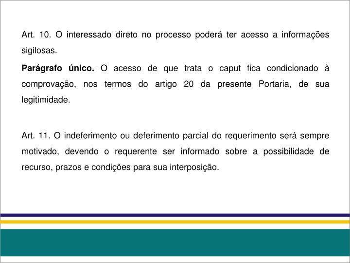 Art. 10. O interessado direto no processo poderá ter acesso a informações sigilosas.