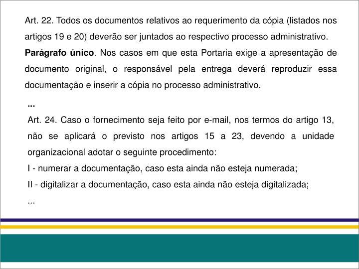 Art. 22. Todos os documentos relativos ao requerimento da cópia (listados nos artigos 19 e 20) deverão ser juntados ao respectivo processo administrativo.