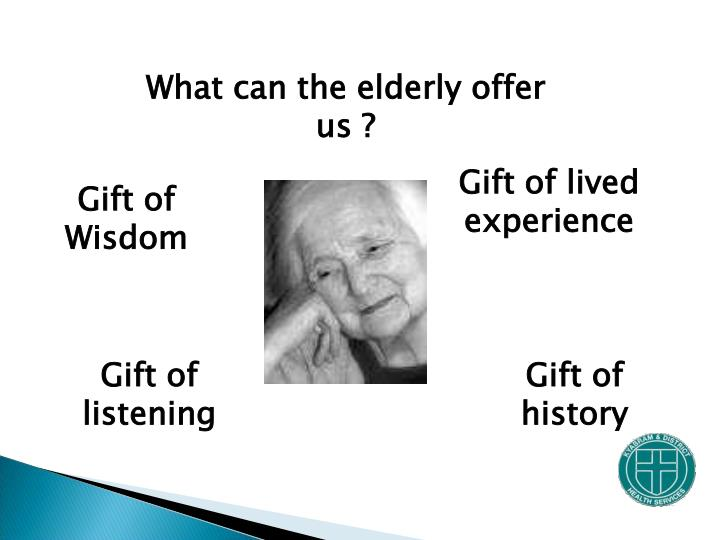 What can the elderly offer us ?