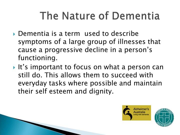 Dementia is a term  used to describe symptoms of a large group of illnesses that cause a progressive decline in a person's functioning.
